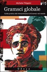 Image of Gramsci globale. Guida pratica alle interpretazioni di Gramsci nel mondo