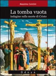 La tomba vuota. Indagine sulla morte di Cristo - Massimo Centini - copertina