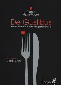 Libro De Gustibus. Alla ricerca dell'esperienza gastronomica Robert Appelbaum