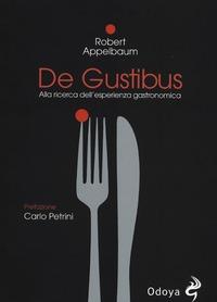 De Gustibus. Alla ricerca dell'esperienza gastronomica - Appelbaum Robert - wuz.it