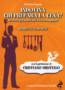 Squillogame.it Indovina chi prepara la cena? Ricettario per uomini soli o ben accompagnati. 50 ricette in 10 menu Image