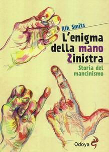 L' enigma della mano sinistra. Storia del mancinismo