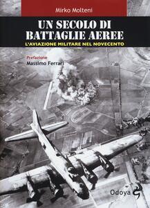Un secolo di battaglie aeree. L'aviazione militare nel Novecento
