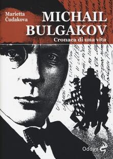 Michail Bulgakov. Cronaca di una vita - Marietta Cudakova - copertina