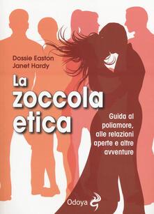 La zoccola etica. Guida al poliamore, alle relazioni aperte e altre avventure - Dossie Easton,Janet Hardy - copertina