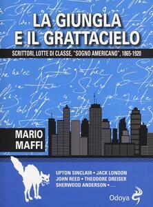 Libro La giungla e il grattacielo. Scrittori, lotte di classe, «sogno americano» 1865-1920 Mario Maffi