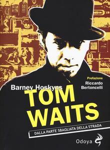 Libro Tom Waits. Dalla parte sbagliata della strada Barney Hoskyns