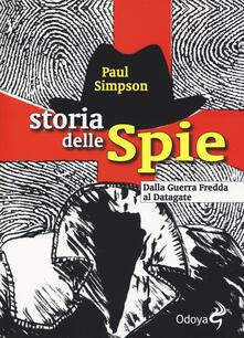 Storia delle spie. Dalla Guerra Fredda al Datagate - Paul Simpson - copertina