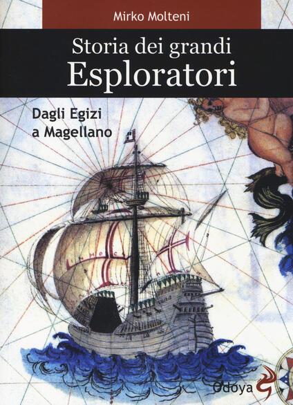 Storia dei grandi esploratori. Dagli egizi a Magellano - Mirko Molteni - copertina