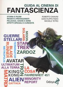 Guida al cinema di fantascienza. Storia, protagonisti, personaggi, curiosità - Roberto Chiavini,G. Filippo Pizzo,Michele Tetro - copertina