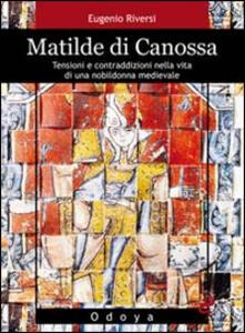Matilde di Canossa. Tensioni e contraddizioni nella vita di una nobildonna medievale