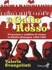 Il gallo rosso. Precariato e conflitto di classe in Emilia-Romagna 1880-1980