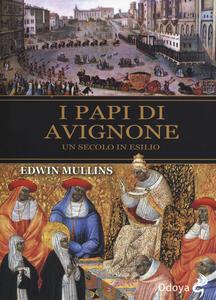 I papi di Avignone. Un secolo in esilio