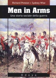 Men in arms. Una storia sociale della guerra - Richard Preston,Sydney Wise - copertina