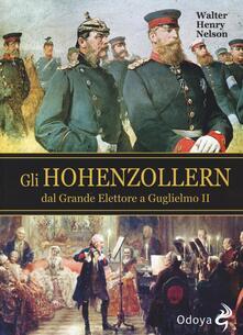 Gli Hohenzollern dal grande elettore a Guglielmo II - Walter H. Nelson - copertina