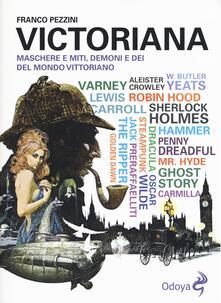 Victoriana. Maschere e miti, demoni e dèi del mondo vittoriano - Franco Pezzini - copertina