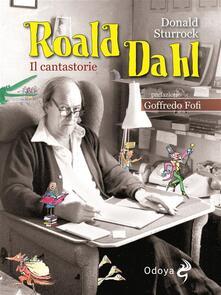 Roald Dahl. Il cantastorie - Donald Sturrock,B. Sonego - ebook