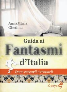 Guida ai fantasmi d'Italia. Dove cercarli e trovarli
