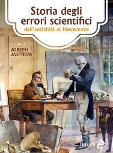 Storia degli errori scientifici dall'antichità al Novecento