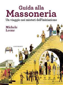Guida alla massoneria. Un viaggio nei misteri dell'iniziazione - Michele Leone - copertina