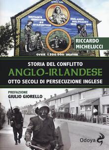 Storia del conflitto anglo-irlandese. Otto secoli di persecuzione inglese - Riccardo Michelucci - copertina