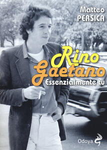 Rino Gaetano. Essenzialmente tu - Matteo Persica - copertina