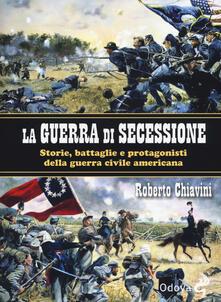 La guerra di secessione. Storie, battaglie e protagonisti della Guerra civile americana - Roberto Chiavini - copertina