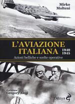 L' aviazione italiana 1940-1945. Azioni belliche e scelte operative