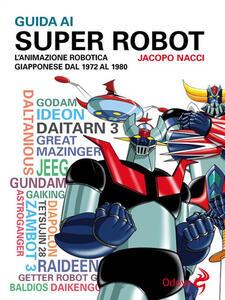 Guida ai Super Robot - Jacopo Nacci - ebook