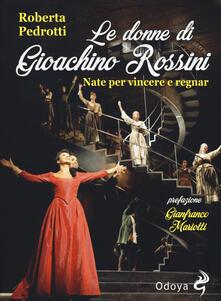 Tegliowinterrun.it Le donne di Gioachino Rossini. Nate per vincere e regnar Image