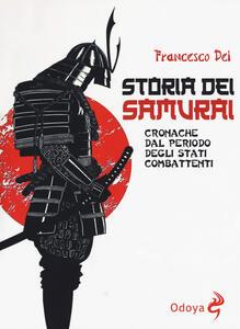 Storia dei samurai. Cronache dal periodo degli Stati combattenti - Francesco Dei - copertina