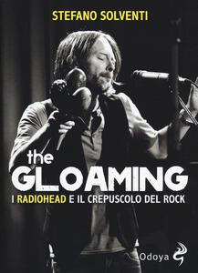The gloaming. I Radiohead e il crepuscolo del rock - Stefano Solventi - copertina