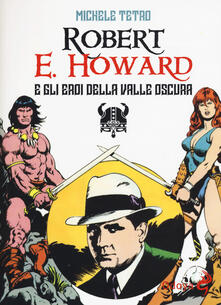 Robert E. Howard e gli eroi dalla Valle oscura - Michele Tetro - copertina
