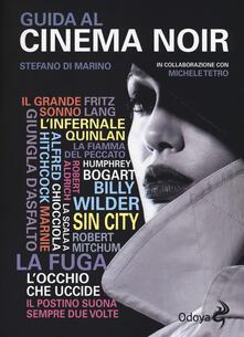 Guida al cinema noir - Stefano Di Marino,Michele Tetro - copertina