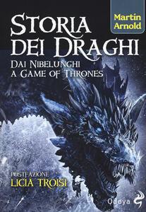 Storia dei draghi. Dai Nibelunghi a Game of Thrones - Martin Arnold - copertina