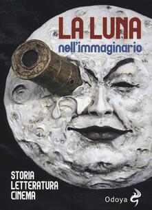 La luna nell'immaginario, Storia, letteratura, cinema - copertina