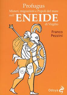 Profugus. Misteri, migrazioni e popoli del mare nell'Eneide di Virgilio - Franco Pezzini - copertina