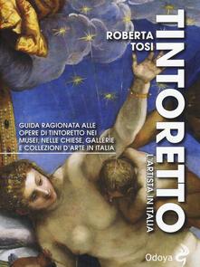 Voluntariadobaleares2014.es Tintoretto. L'artista in Italia. Guida ragionata alle opere di Tintoretto nei musei, nelle chiese, gallerie e collezioni d'arte in Italia. Ediz. illustrata Image