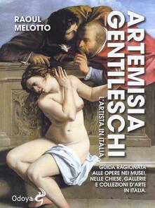 Capturtokyoedition.it Artemisia Gentileschi. L'artista in Italia. Guida ragionata alle opere nei musei, nelle chiese, gallerie e collezioni d'arte in Italia Image