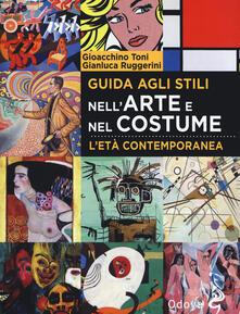 Guida agli stili nell'arte e nel costume. L'età contemporanea - Gioacchino Toni,Gianluca Ruggerini - copertina