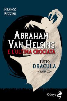 Tutto Dracula. Vol. 2: Abraham Van Helsing e l'ultima crociata. - Franco Pezzini - copertina