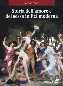 Libro Storia dell'amore e del sesso in età moderna Jacques Solé
