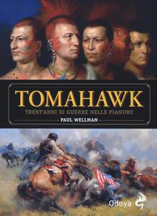 Tomahawk. Trent'anni di guerre nelle pianure - Paul I. Wellman - copertina
