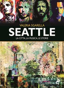 Seattle. La città, la musica, le storie. Ediz. illustrata - Valeria Sgarella - copertina