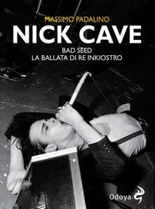 Nick Cave. Bad seed. La ballata di re inkiostro - Massimo Padalino - copertina