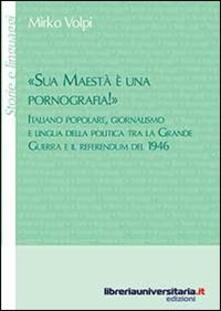 «Sua maestà è una pornografia!». Italiano popolare, giornalismo e lingua della politica tra la grande guerra e il referendum del 1946