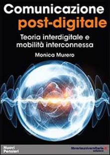 Listadelpopolo.it Comunicazione post-digitale. Teoria interdigitale e mobilità interconnessa Image
