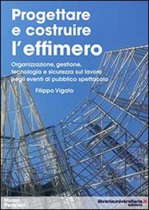 Progettare e costruire l'effimero. Organizzazione, gestione, tecnologia e sicurezza sul lavoro negli eventi di pubblico spettacolo