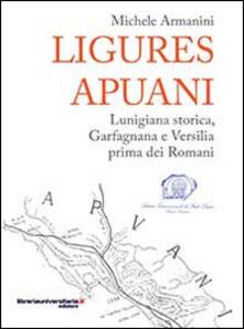 Nordestcaffeisola.it Ligures apuani. Lunigiana storica, Garfagnana e Versilia prima dei romani Image