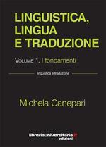 Linguistica, lingua e traduzione. Vol. 1: fondamenti, I.